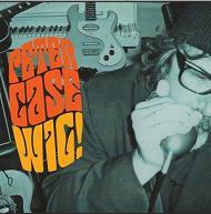 Peter Case - Wig!